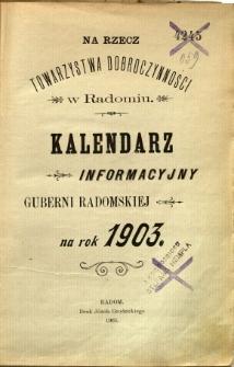 Kalendarz informacyjny Guberni Radomskiej na rok 1903 : na rzecz Towarzystwa Dobroczynności w Radomiu