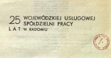 Dwadzieścia pięć lat Wojewódzkiej Usługowej Spółdzielni Pracy w Radomiu