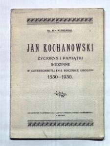 Jan Kochanowski : życiorys i pamiątki rodzinne w czterechsetletnią rocznicę urodzin 1530-1930