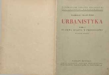 Urbanistyka T.1 : Budowa miasta w przeszłości