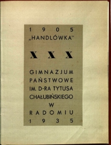 """""""Handlówka"""" : Gimnazjum Państwowe im. D-ra Tytusa Chałbińskiego w Radomiu 1905-1935"""