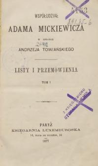 Współudział Adama Mickiewicza w sprawie Andrzeja Towiańskiego : listy i przemówienia T. 1/2