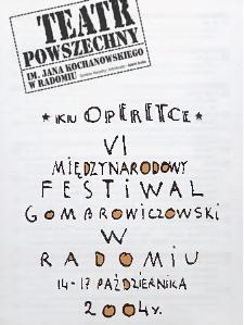 """""""Ku Operetce"""" VI Międzynarodowy Festiwal Gombrowiczowski w Radomiu 14-17 października 2004 r. / Teatr Powszechny im. Jana Kochanowskiego w Radomiu"""
