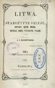 Litwa. Starożytne dzieje, ustawy, język, wiara, obyczaje, pieśni, przysłowia, podania i t. d. T. 1, Historya do XII wieku