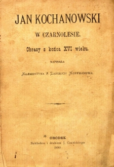 Jan Kochanowski w Czarnolesie : obrazy z końca XVI wieku