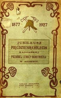 Jubileusz pięćdziesięciolecia Radomskiej Pożarnej Straży Ochotniczej 1877-1927 14-go sierpnia