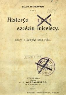 Historya sześciu miesięcy : ustęp do dziejów 1862 roku