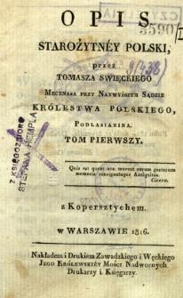 Opis starożytnéy Polski przez Tomasza Święckiego Mecenasa przy Najwyższym Sądzie Królestwa Polskiego Podlasianina