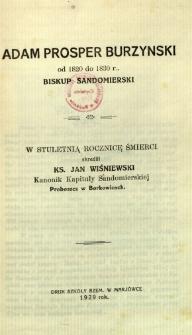 Adam Prosper Burzyński od 1820 do 1830 r. biskup sandomierski : W stuletnią rocznicę śmierci skreślił ks. Jan Wiśniewski Kanonik Kapituły Sandomierskiej Proboszcz w Borkowicach