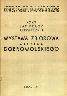 35 lat pracy artystycznej : Wystawa zbiorowa Wacława Dobrowolskiego