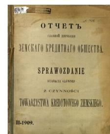 Sprawozdanie Dyrekcji Głównej z czynności Towarzystwa Kredytowego Ziemskiego dokonanych w czasie od d. 1 (14) Listopada 1909 r. do dnia 30 Kwietnia (13 Maja) 1910 r. to jest za półrocze sprawozdawcze 2-gie 1909 r.