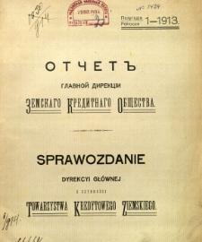 Sprawozdanie Dyrekcji Głównej z czynności Towarzystwa Kredytowego Ziemskiego dokonanych w czasie od d. 1 (14) Maja 1913 r. do dnia 31Października (13 Listopada) 1913 r. to jest za półrocze sprawozdawcze 1-sze 1913 r.