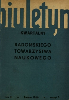 Biuletyn Kwartalny Radomskiego Towarzystwa Naukowego, 1966, T. 3, z. 3