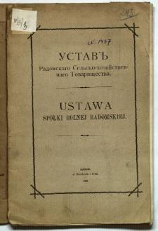Ustav' Radomskago Sel'sko-chozjaistvennogo Tovariščestra = Ustawa Spółki Rolnej Radomskiej