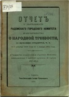 """Otčet"""" o d'âtelnosti Radomskago Gorodzkago Komiteta popèčitel'stva o narodnoj trezvostiso vremieni otkrytâ t. e. s 7 dekambrâ 1899 goda po 1 ânvarâ 1901 goda"""