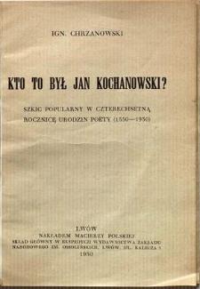 Kto to był Jan Kochanowski? : szkic popularny w czterechsetną rocznicę urodzin poety (1530-1930)