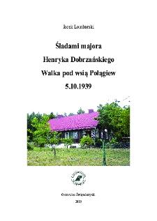 Śladami majora Henryka Dobrzańskiego Walka pod wsią Połągiew 5.10.1939