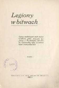 Legiony w bitwach : opisy niektórych walk bohaterskich, jakie stoczyły Legiony z Moskalami, skreślone żołnierską ręką uczestników i komendantów. T. 1