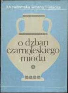 O Dzban Czarnoleskiego Miodu V : Utwory nagrodzone i wyróżnione w Ogólnopolskim Konkursie Literackim